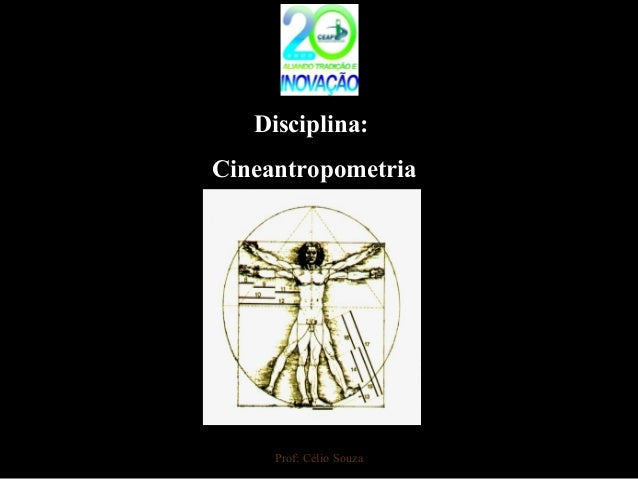Disciplina: Cineantropometria Prof: Célio Souza