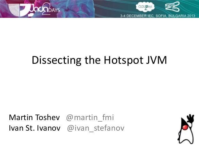 Dissecting the Hotspot JVM  Martin Toshev @martin_fmi Ivan St. Ivanov @ivan_stefanov