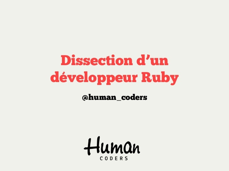 Dissection d'undéveloppeur Ruby   @human_coders
