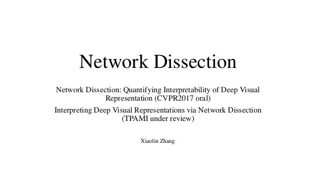 Network Dissection Network Dissection: Quantifying Interpretability of Deep Visual Representation (CVPR2017 oral) Interpre...