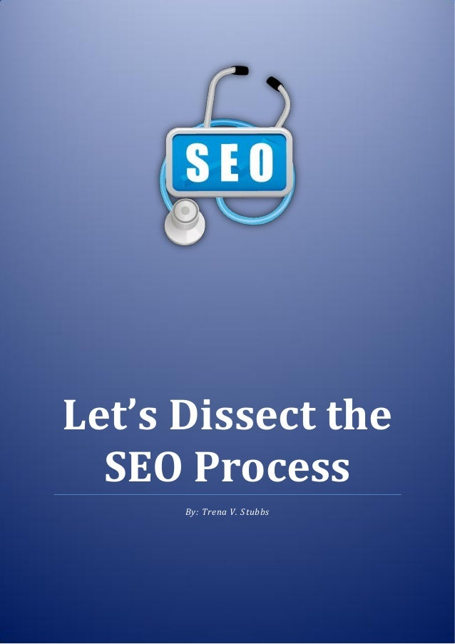 Apex Virtual Solutions 0 Let's Dissect the SEO Process By: Trena V. Stubbs