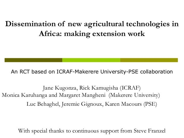 Dissemination of new agricultural technologies inAfrica: making extension workAn RCT based on ICRAF-Makerere University-PS...
