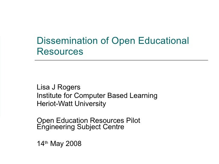 Dissemination of Open Educational Resources Lisa J Rogers Institute for Computer Based Learning Heriot-Watt University Ope...