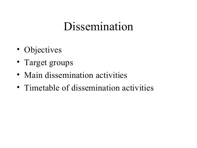 Dissemination • Objectives • Target groups • Main dissemination activities • Timetable of dissemination activities