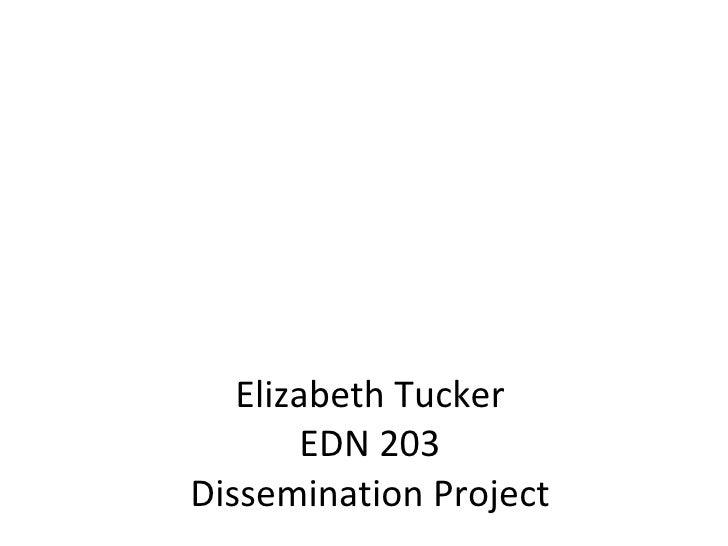 Elizabeth Tucker EDN 203 Dissemination Project