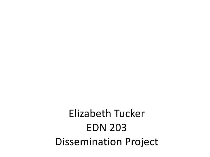 Elizabeth TuckerEDN 203Dissemination Project<br />