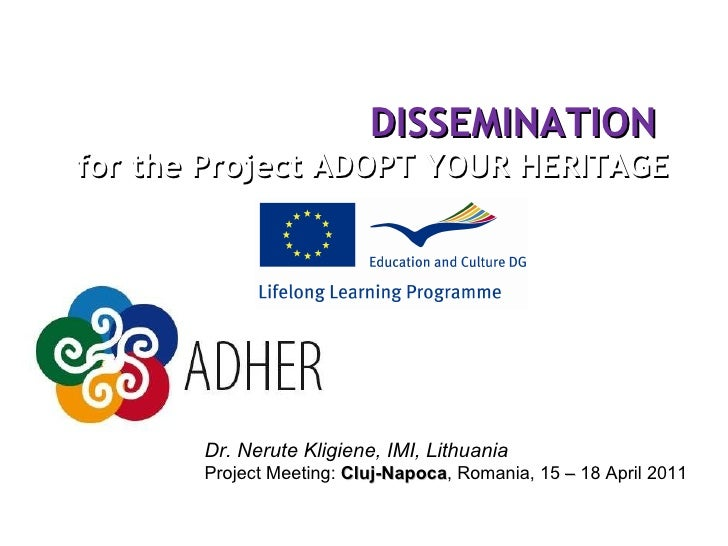 DISSEMINATION   for the Project ADOPT YOUR HERITAGE Dr. Nerute Kligiene, IMI, Lithuania Project Meeting:  Cluj-Napoca , ...