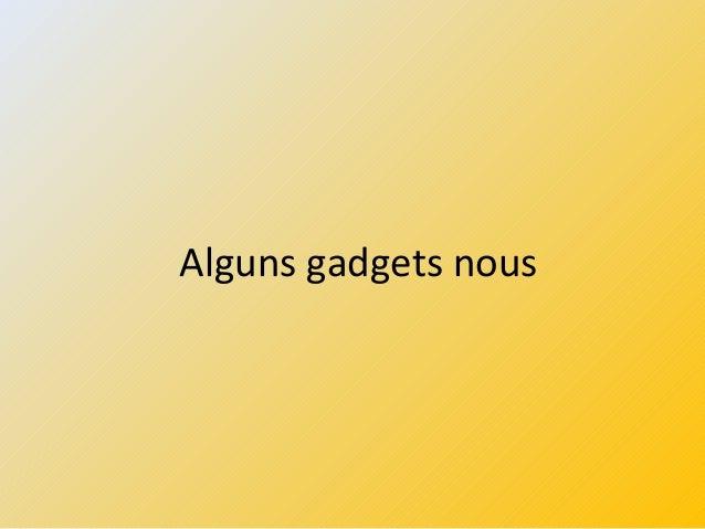 Alguns gadgets nous