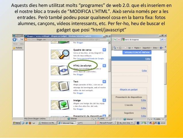 """Aquests dies hem utilitzat molts """"programes"""" de web 2.0. que els inseríem en el nostre bloc a través de """"MODIFICA L'HTML""""...."""