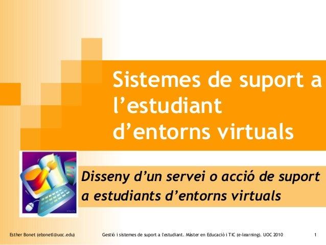 Esther Bonet (ebonetl@uoc.edu) Gestió i sistemes de suport a l'estudiant. Màster en Educació i TIC (e-learning). UOC 2010 ...