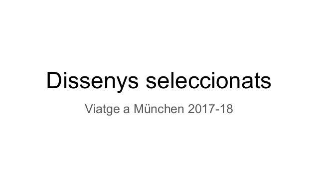 Dissenys seleccionats Viatge a M�nchen 2017-18