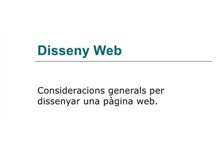 Disseny Web Consideracions generals per dissenyar una pàgina web.