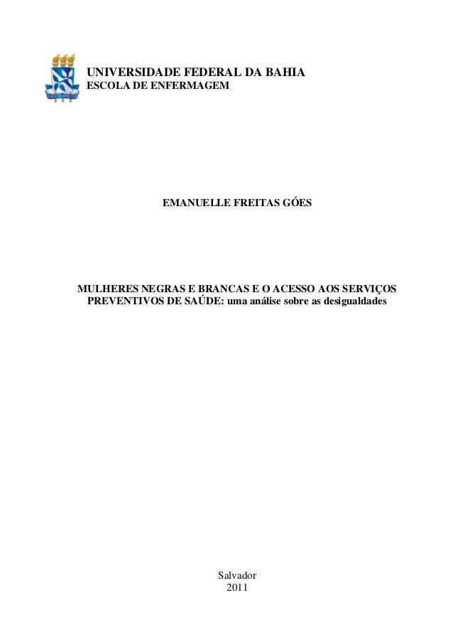 UNIVERSIDADE FEDERAL DA BAHIA  ESCOLA DE ENFERMAGEM  EMANUELLE FREITAS GÓES  MULHERES NEGRAS E BRANCAS E O ACESSO AOS SERV...
