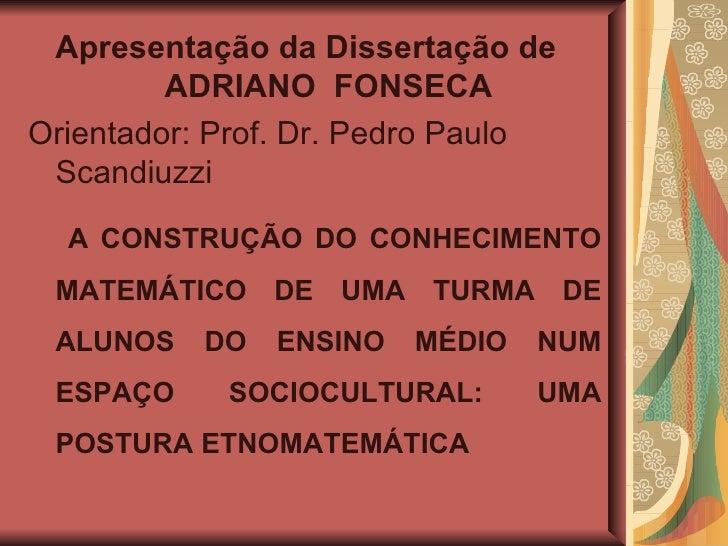 <ul><li>Apresentação da Dissertação de  ADRIANO  FONSECA </li></ul><ul><li>Orientador: Prof. Dr. Pedro Paulo Scandiuzzi </...