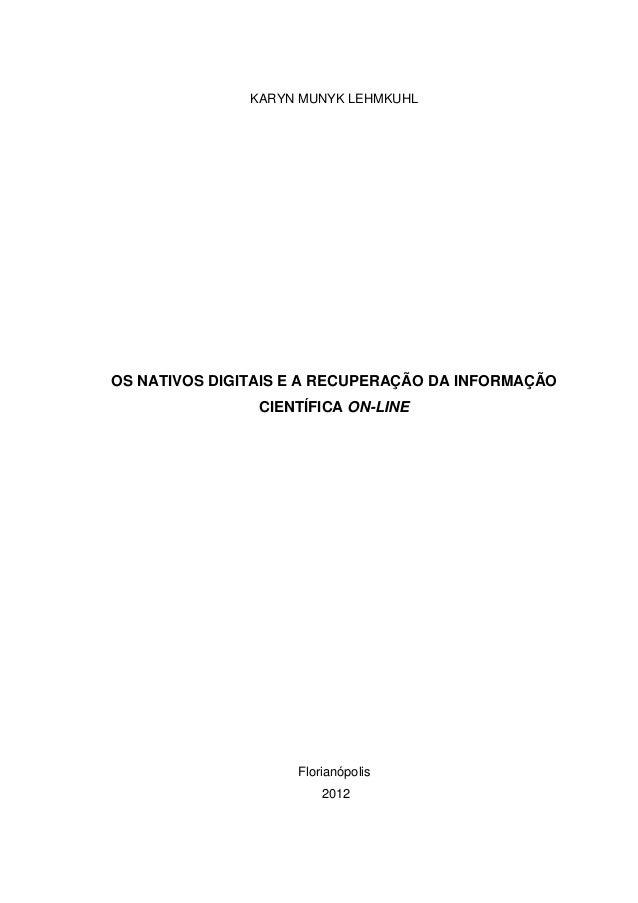 KARYN MUNYK LEHMKUHLOS NATIVOS DIGITAIS E A RECUPERAÇÃO DA INFORMAÇÃO                CIENTÍFICA ON-LINE                   ...