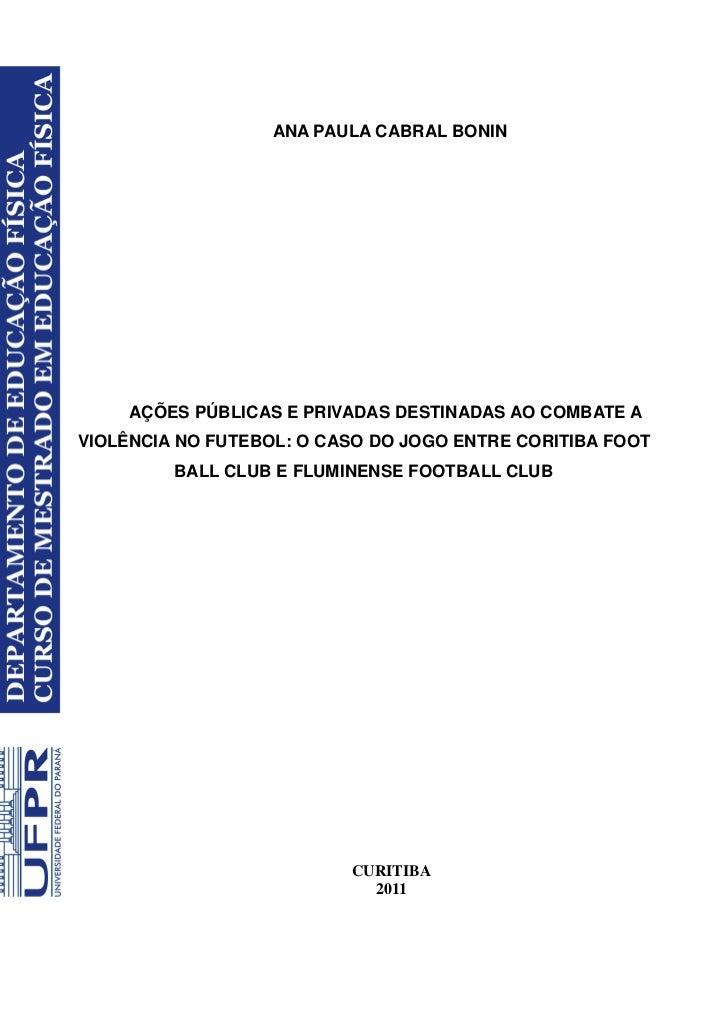 ANA PAULA CABRAL BONIN     AÇÕES PÚBLICAS E PRIVADAS DESTINADAS AO COMBATE AVIOLÊNCIA NO FUTEBOL: O CASO DO JOGO ENTRE COR...