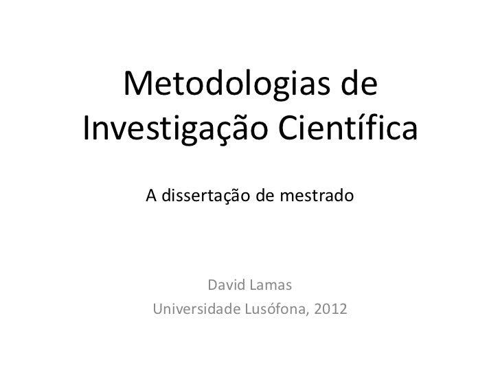 Metodologias deInvestigação Científica    A dissertação de mestrado            David Lamas    Universidade Lusófona, 2012