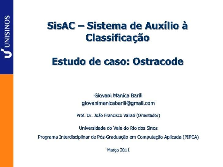SisAC – Sistema de Auxílio à           Classificação      Estudo de caso: Ostracode                        Giovani Manica ...