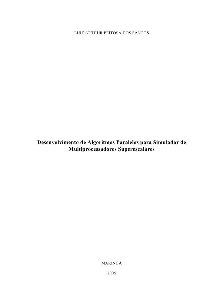 LUIZ ARTHUR FEITOSA DOS SANTOS     Desenvolvimento de Algoritmos Paralelos para Simulador de            Multiprocessadores...