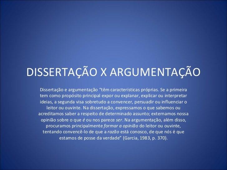 """DISSERTAÇÃO X ARGUMENTAÇÃO  Dissertação e argumentação """"têm características próprias. Se a primeira  tem como propósito pr..."""