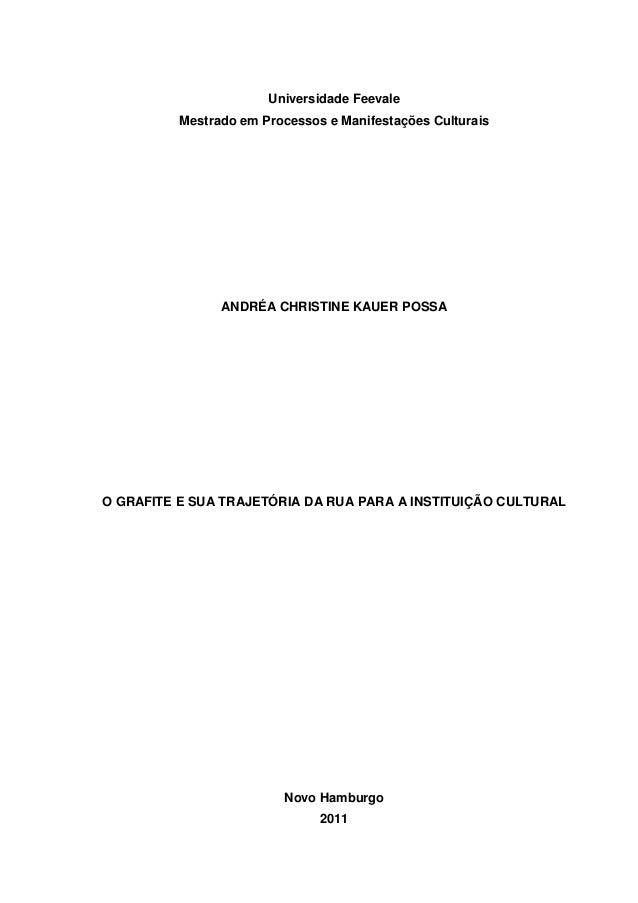 1 Universidade Feevale Mestrado em Processos e Manifestações Culturais ANDRÉA CHRISTINE KAUER POSSA O GRAFITE E SUA TRAJET...