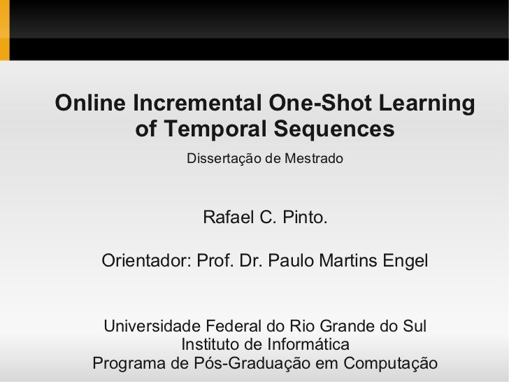 Online Incremental One-Shot Learning       of Temporal Sequences              Dissertação de Mestrado                Rafae...