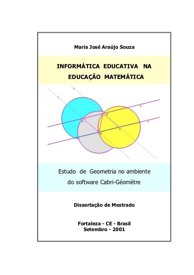 Maria José Araújo SouzaINFORMÁTICA EDUCATIVA NA   EDUCAÇÃO MATEMÁTICAEstudo de Geometria no ambiente   do software Cabri-G...
