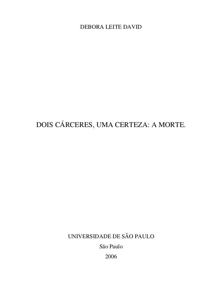 DEBORA LEITE DAVIDDOIS CÁRCERES, UMA CERTEZA: A MORTE.       UNIVERSIDADE DE SÃO PAULO                São Paulo           ...