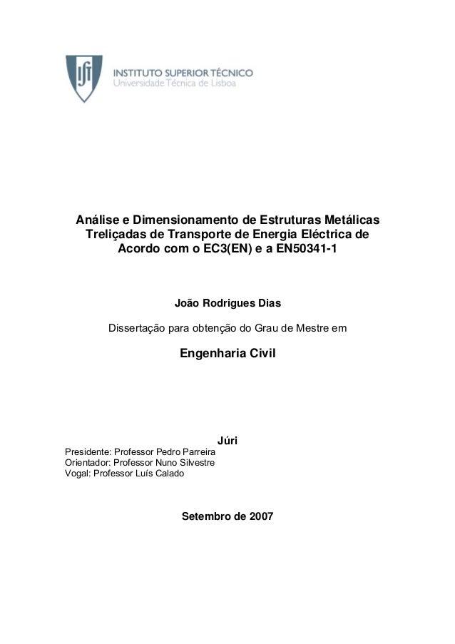 Análise e Dimensionamento de Estruturas Metálicas Treliçadas de Transporte de Energia Eléctrica de Acordo com o EC3(EN) e ...