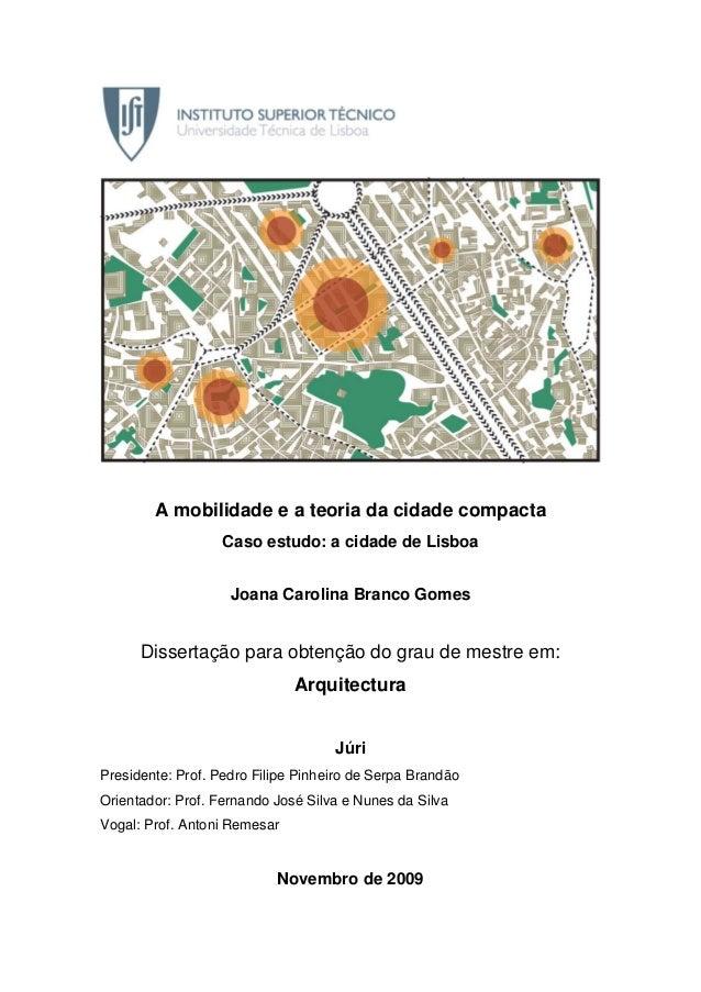A mobilidade e a teoria da cidade compactaCaso estudo: a cidade de LisboaJoana Carolina Branco GomesDissertação para obten...