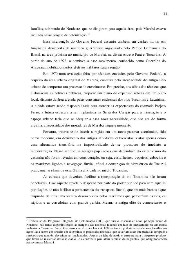 22 famílias, sobretudo do Nordeste, que se dirigiram para aquela área, pois Marabá estava incluída nesse projeto de coloni...