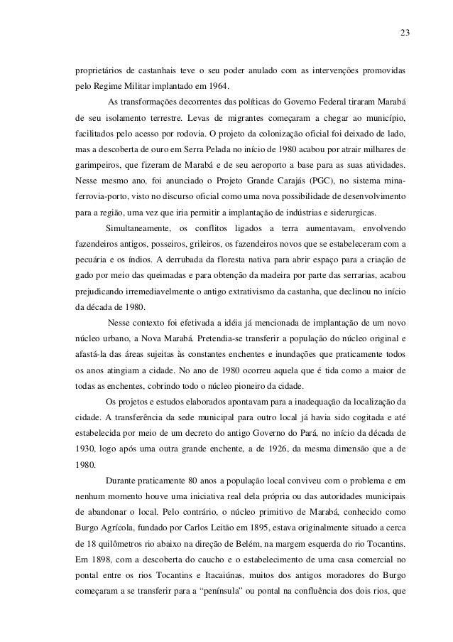 23 proprietários de castanhais teve o seu poder anulado com as intervenções promovidas pelo Regime Militar implantado em 1...