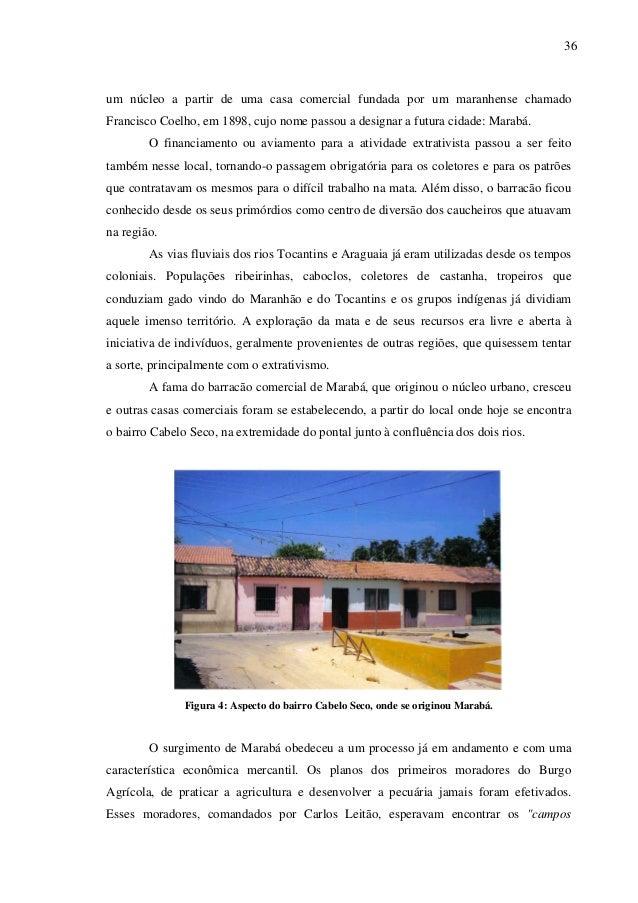 36 um núcleo a partir de uma casa comercial fundada por um maranhense chamado Francisco Coelho, em 1898, cujo nome passou ...