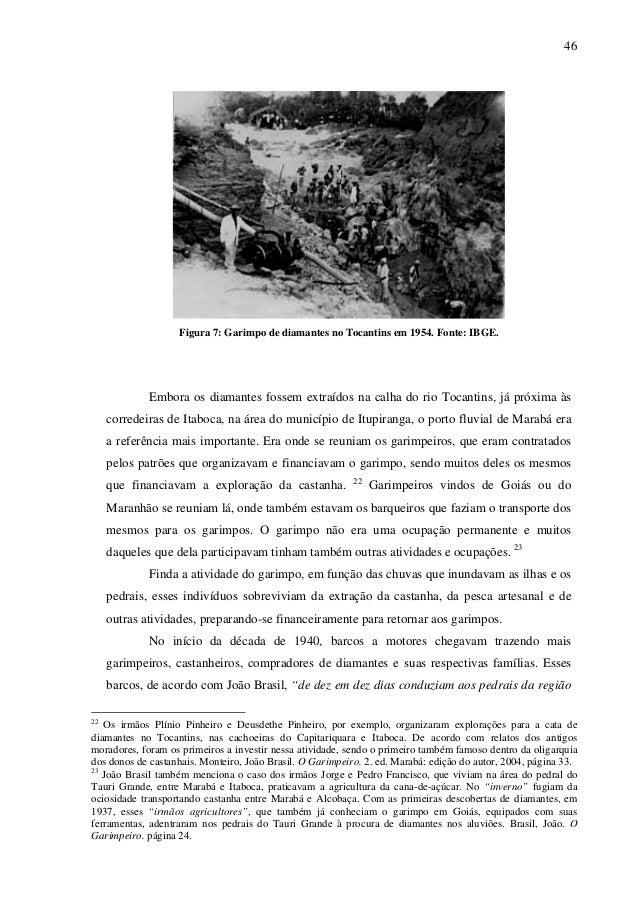 46 Figura 7: Garimpo de diamantes no Tocantins em 1954. Fonte: IBGE. Embora os diamantes fossem extraídos na calha do rio ...