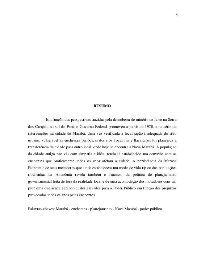 6 RESUMO Em função das perspectivas trazidas pela descoberta de minério de ferro na Serra dos Carajás, no sul do Pará, o G...