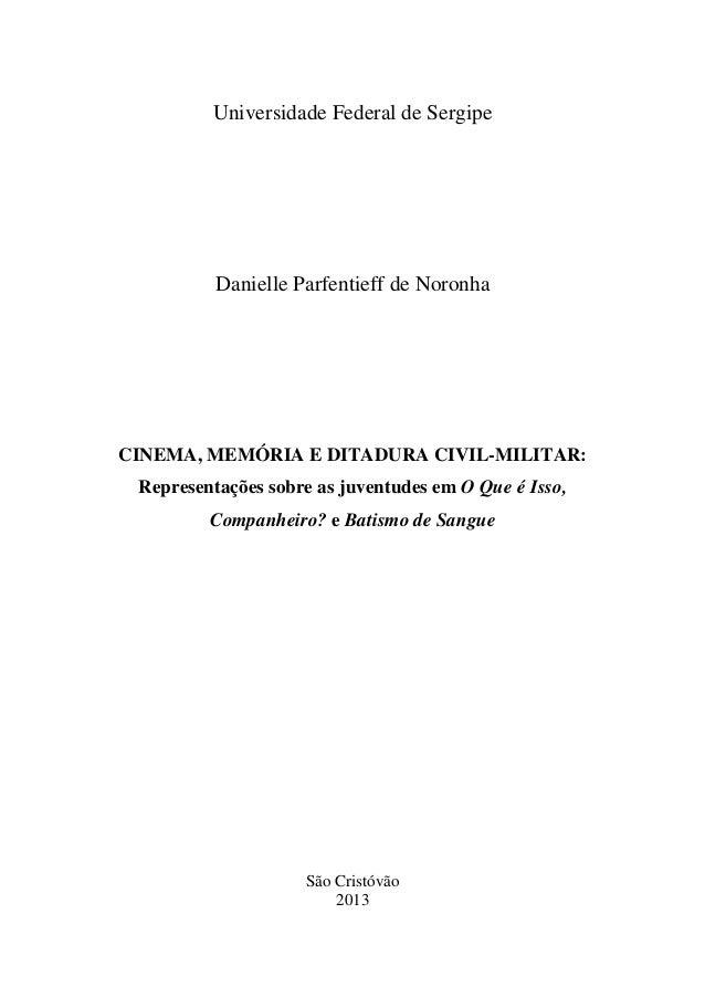 Universidade Federal de SergipeDanielle Parfentieff de NoronhaCINEMA, MEMÓRIA E DITADURA CIVIL-MILITAR:Representações sobr...
