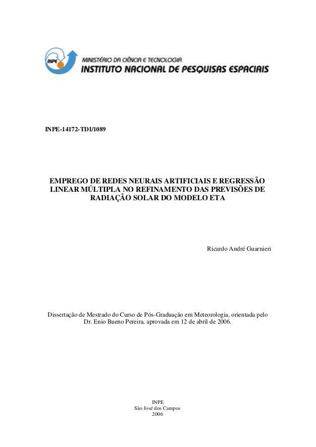 INPE-14172-TDI/1089EMPREGO DE REDES NEURAIS ARTIFICIAIS E REGRESSÃOLINEAR MÚLTIPLA NO REFINAMENTO DAS PREVISÕES DERADIAÇÃO...