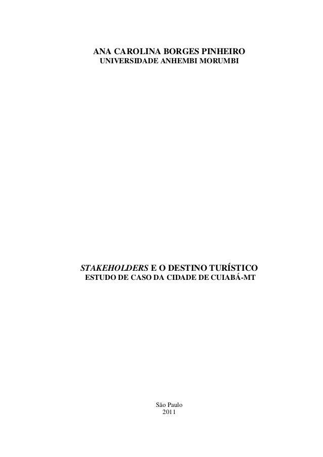 ANA CAROLINA BORGES PINHEIRO   UNIVERSIDADE ANHEMBI MORUMBISTAKEHOLDERS E O DESTINO TURÍSTICOESTUDO DE CASO DA CIDADE DE C...