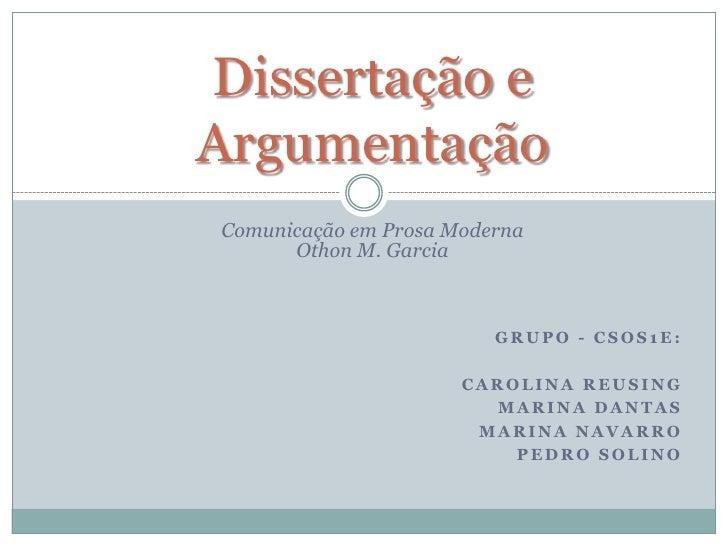 Dissertação e Argumentação<br />Comunicação em Prosa ModernaOthon M. Garcia<br />Grupo - CSOS1E:<br />Carolina Reusing<br ...