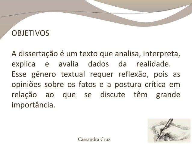 OBJETIVOSA dissertação é um texto que analisa, interpreta,explica e avalia dados da realidade.Esse gênero textual requer r...