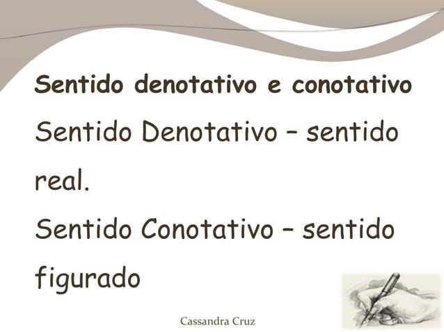 Sentido denotativo e conotativoSentido Denotativo – sentidoreal.Sentido Conotativo – sentidofigurado           Cassandra C...