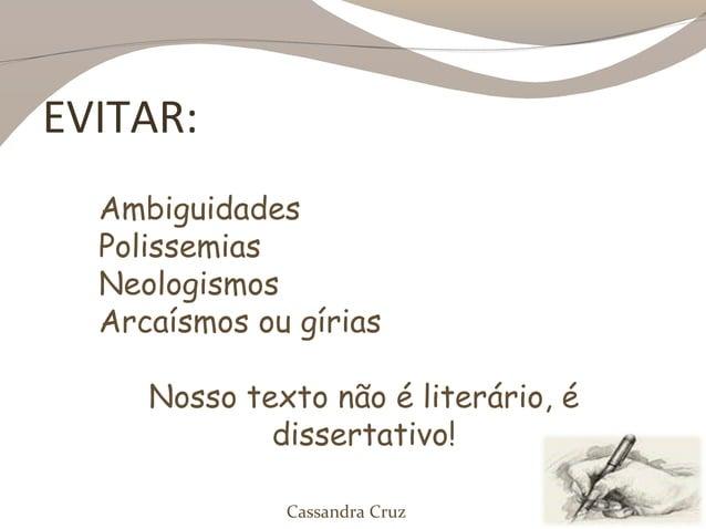 EVITAR:  Ambiguidades  Polissemias  Neologismos  Arcaísmos ou gírias     Nosso texto não é literário, é             disser...