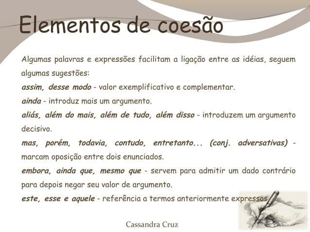 Elementos de coesãoAlgumas palavras e expressões facilitam a ligação entre as idéias, seguemalgumas sugestões:assim, desse...