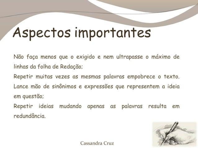 Aspectos importantesNão faça menos que o exigido e nem ultrapasse o máximo delinhas da folha de Redação;Repetir muitas vez...