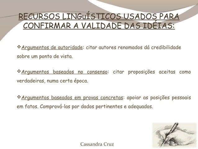 RECURSOS LINGuÍSTICOS USADOS PARA CONFIRMAR A VALIDADE DAS IDÉIAS:Argumentos de autoridade: citar autores renomados dá cr...