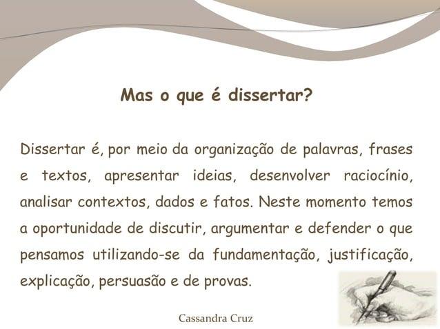 Mas o que é dissertar?Dissertar é,por meioda organização de palavras, frasese textos, apresentar ideias, desenvolver rac...