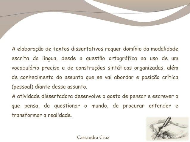 A elaboração de textos dissertativos requer domínio da modalidadeescrita da língua, desde a questão ortográfica ao uso de ...