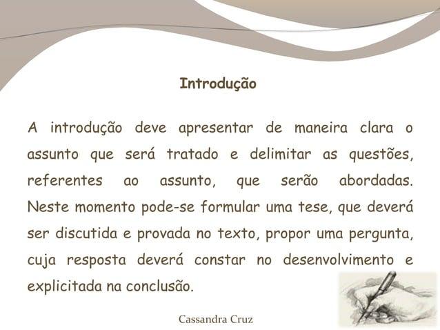 IntroduçãoA introdução deve apresentar de maneira clara oassunto que será tratado e delimitar as questões,referentes    ao...