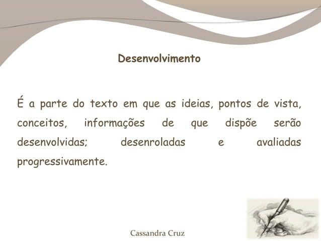 DesenvolvimentoÉ a parte do texto em que as ideias, pontos de vista,conceitos,   informações      de       que       dispõ...