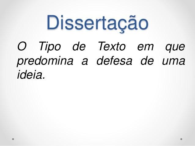 Dissertação  O Tipo de Texto em que  predomina a defesa de uma  ideia.